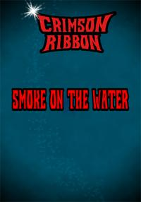Crimson Ribbon: Smoke on the Water